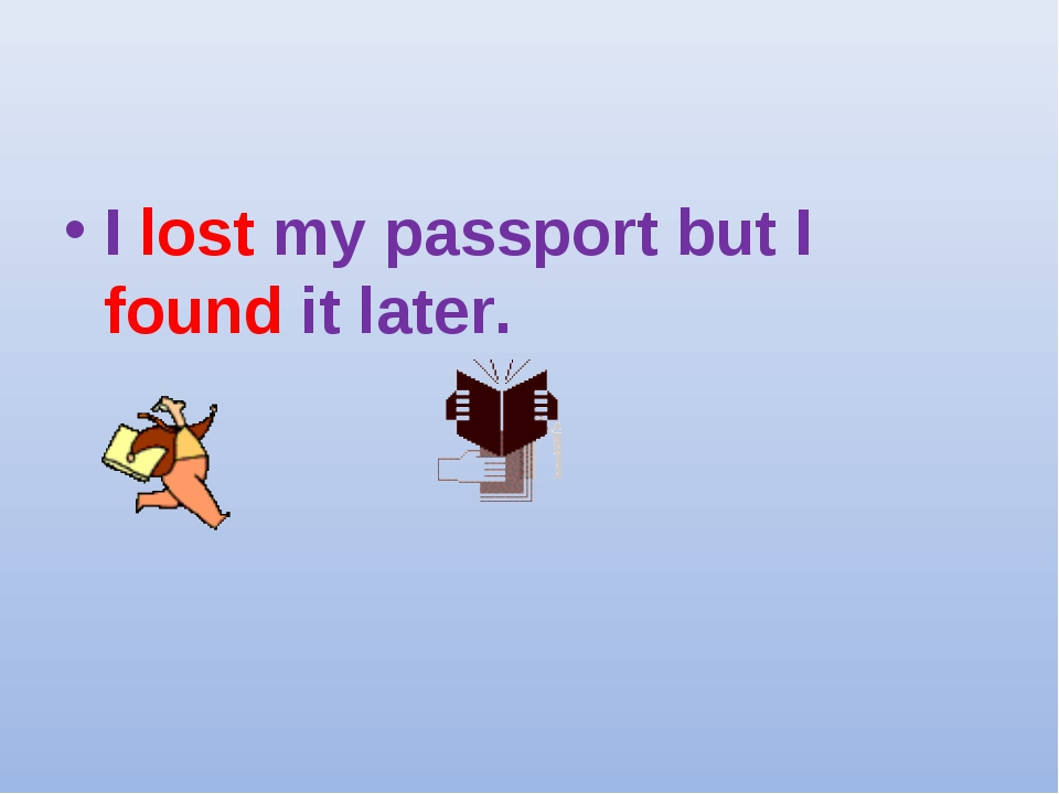 I lost my passport but I found it later.