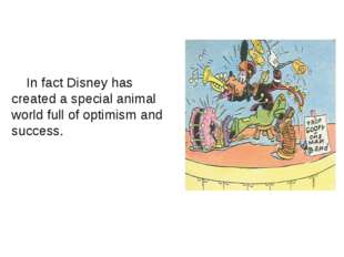 In fact Disney has created a special animal world full of optimism and succe