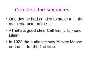 Complete the sentences. One day he had an idea to make a ... the main charact