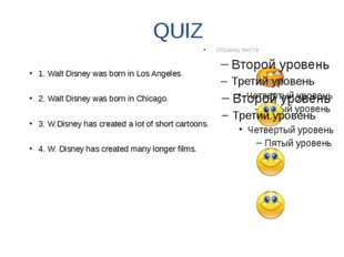 QUIZ 1. Walt Disney was born in Los Angeles. 2. Walt Disney was born in Chica