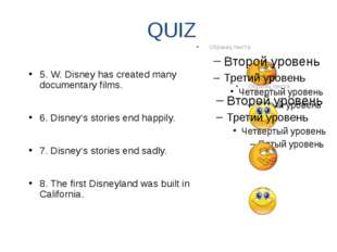 QUIZ 5. W. Disney has created many documentary films. 6. Disney's stories end