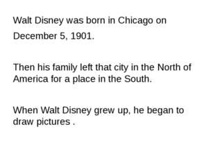 Walt Disney was born in Chicago on December 5, 1901. Then his family left tha