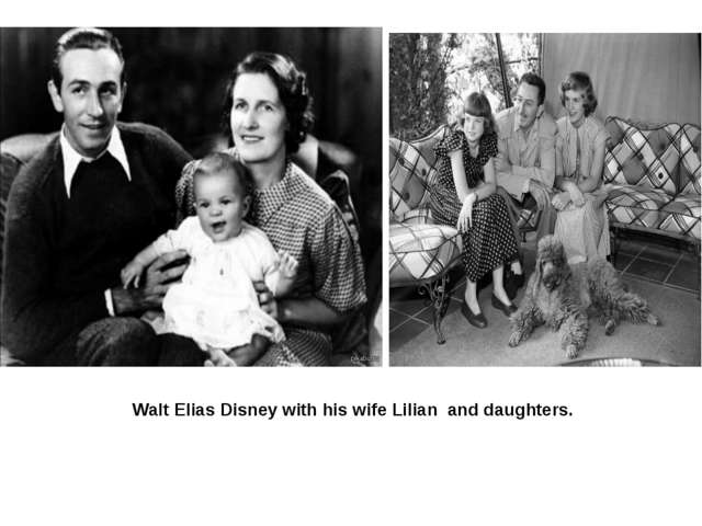 Walt Elias Disney with his wife Lilian and daughters.