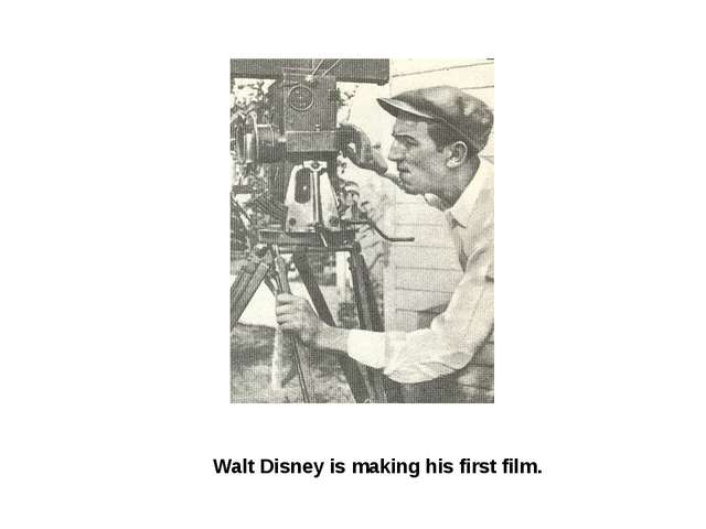 Walt Disney is making his first film.