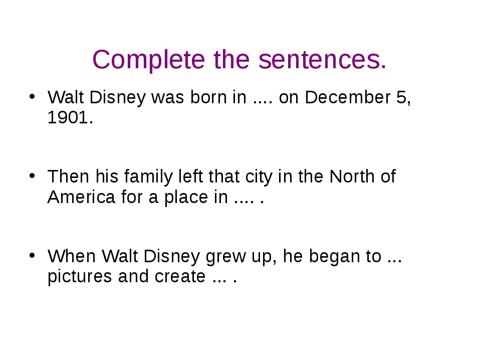 Complete the sentences. Walt Disney was born in .... on December 5, 1901. The...