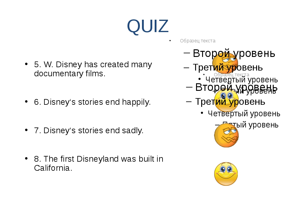 QUIZ 5. W. Disney has created many documentary films. 6. Disney's stories end...