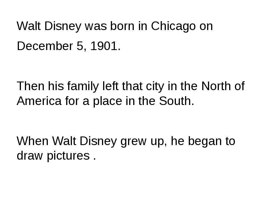 Walt Disney was born in Chicago on December 5, 1901. Then his family left tha...