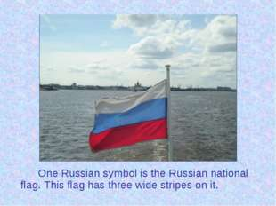 One Russian symbol is the Russian national flag. This flag has three wide s
