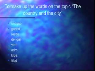 "To make up the words on the topic ""The country and the city"" untryco gebrid r"