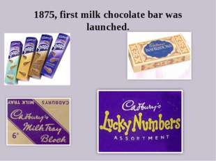 1875, first milk chocolate bar was launched.