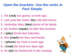 Open the brackets. Use the verbs in Past Simple. 1. We (visit) our granny a w