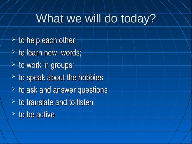 What we will do today? to help each other to learn new words; to work in gro...
