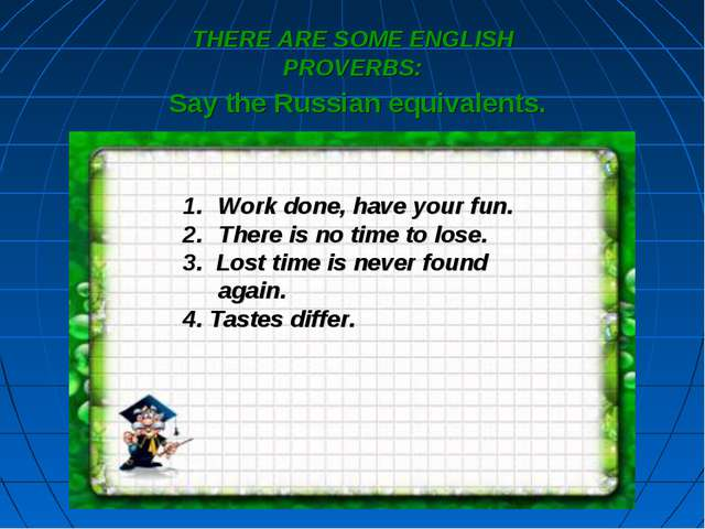 Say the Russian equivalents. Work done, have your fun. There is no time to lo...