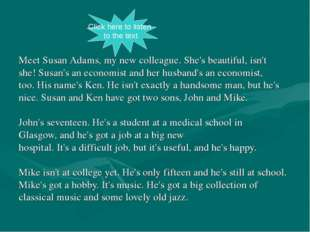Meet Susan Adams, my new colleague. She's beautiful, isn't she! Susan's an ec
