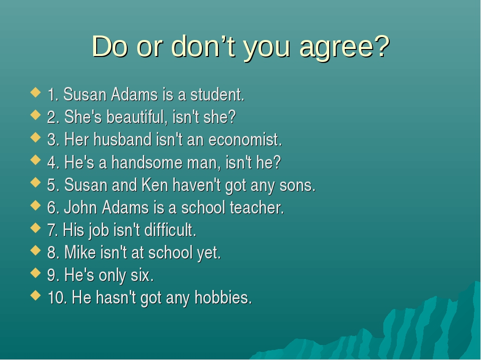 Do or don't you agree? 1. Susan Adams is a student. 2. She's beautiful, isn't...