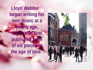 Lloyd Webber began writing his own music at a young age, writing his first pu