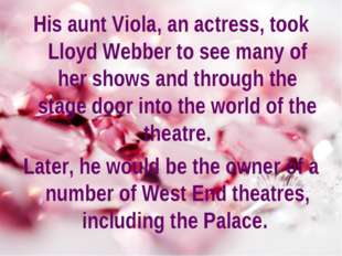 His aunt Viola, an actress, took Lloyd Webber to see many of her shows and th