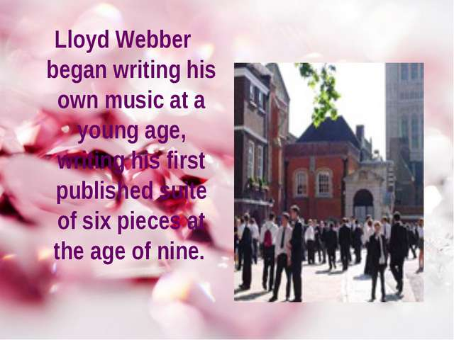 Lloyd Webber began writing his own music at a young age, writing his first pu...