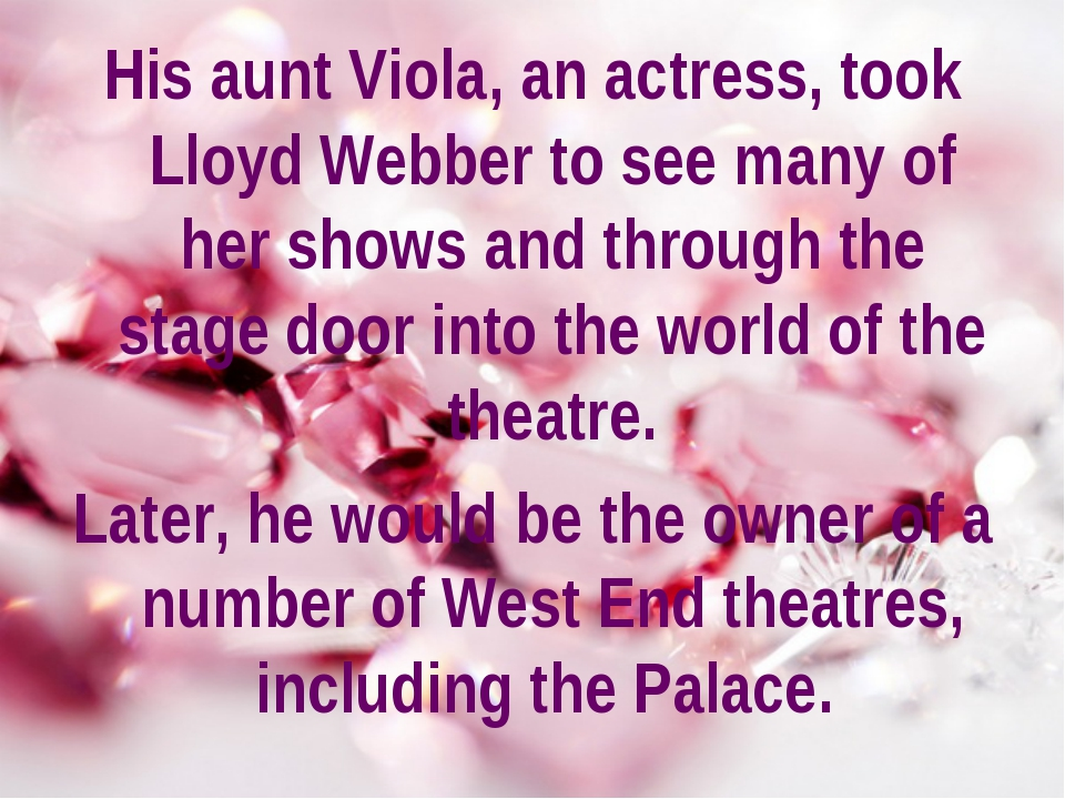 His aunt Viola, an actress, took Lloyd Webber to see many of her shows and th...