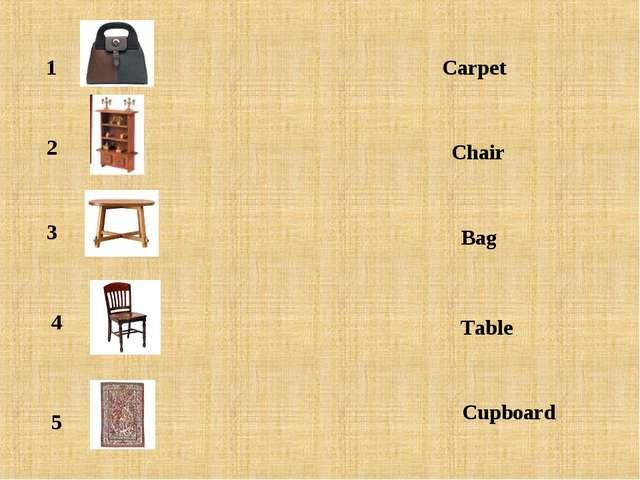 1 2 3 4 5 Carpet Chair Bag Table Cupboard