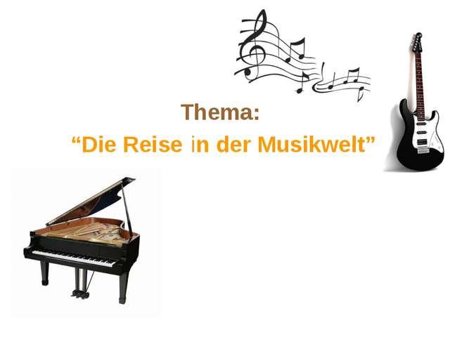 """Thema: """"Die Reise in der Musikwelt"""""""