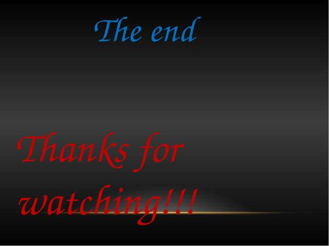 The end Thanks for watching!!!