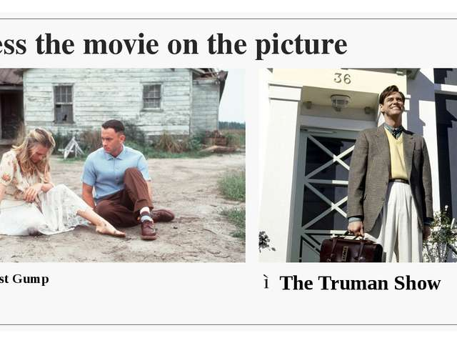 Guess the movie on the picture Forrest Gump The Truman Show