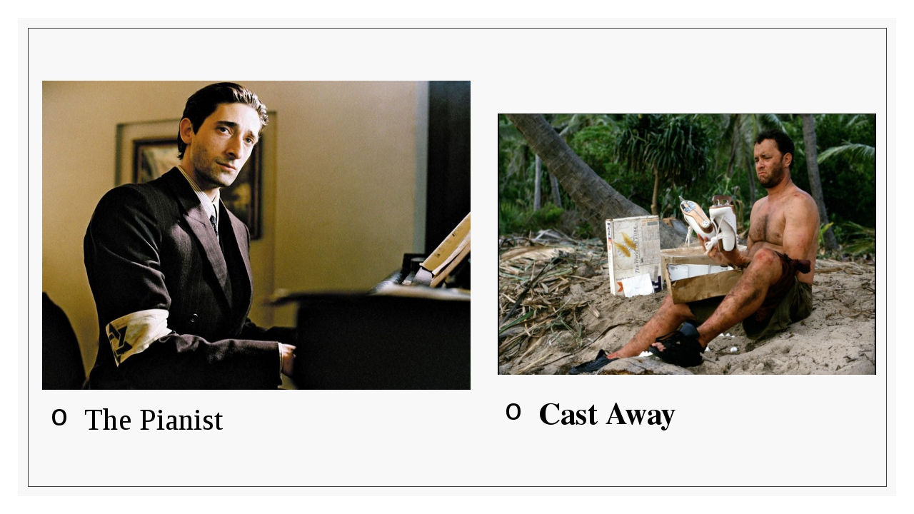 The Pianist Cast Away