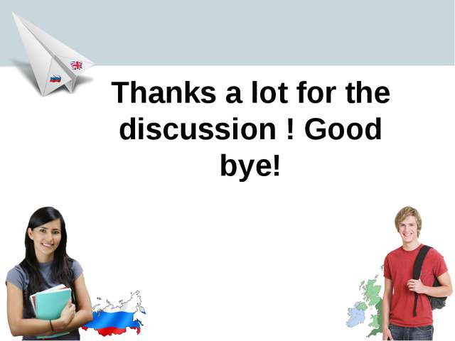 Thanks a lot for the discussion ! Good bye!