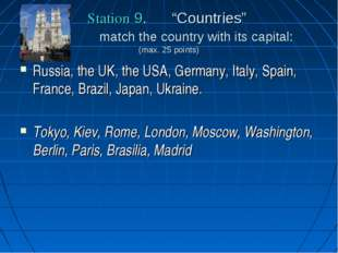 "Station 9. ""Countries"" match the country with its capital: (max. 25 points) R"