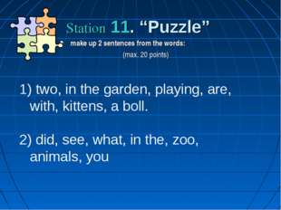 "Station 11. ""Puzzle"" make up 2 sentences from the words: (max. 20 points) two"
