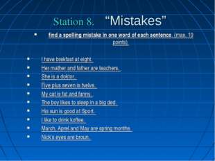 "Station 8. ""Mistakes"" find a spelling mistake in one word of each sentence. ("