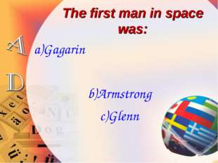 The first man in space was: a)Gagarin b)Armstrong c)Glenn