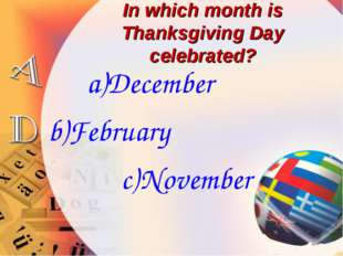 In which month is Thanksgiving Day celebrated? December February November