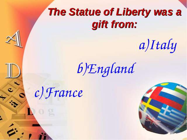 The Statue of Liberty was a gift from: Italy England France