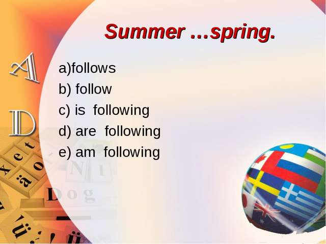 Summer …spring. a)follows b) follow c) is following d) are following e) am fo...