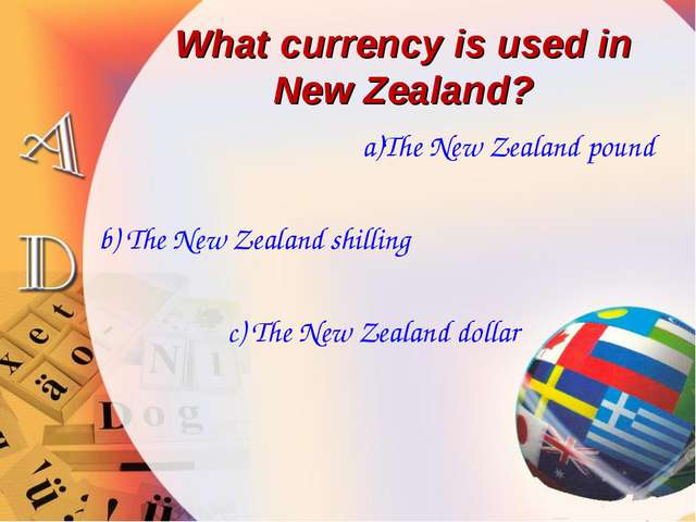 What currency is used in New Zealand? a)The New Zealand pound b) The New Zeal...