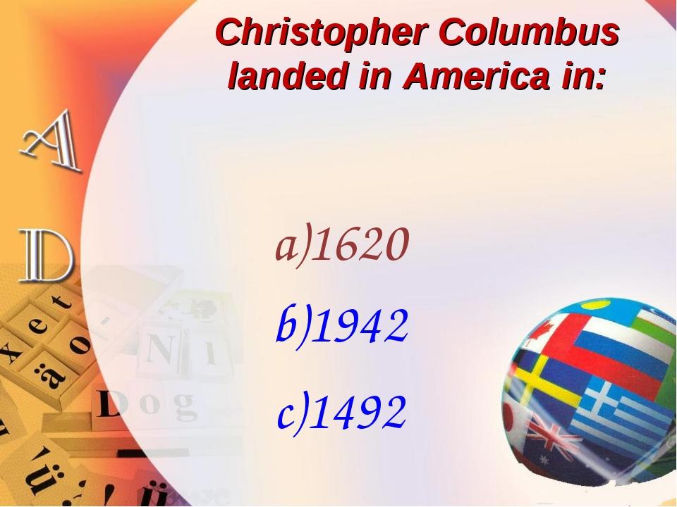 Christopher Columbus landed in America in: 1620 1942 1492