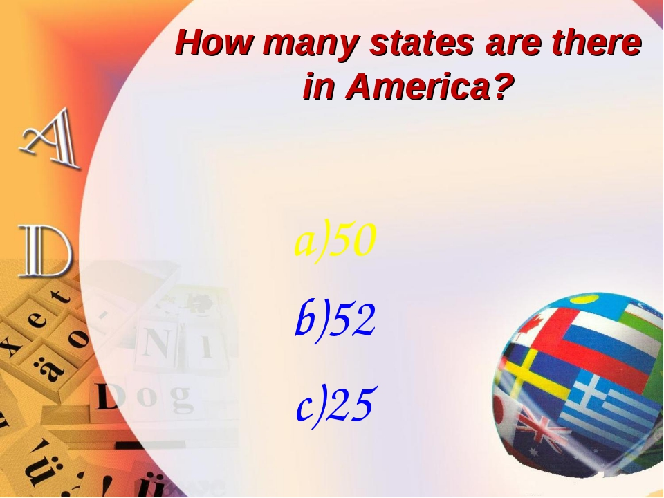 How many states are there in America? a)50 b)52 c)25