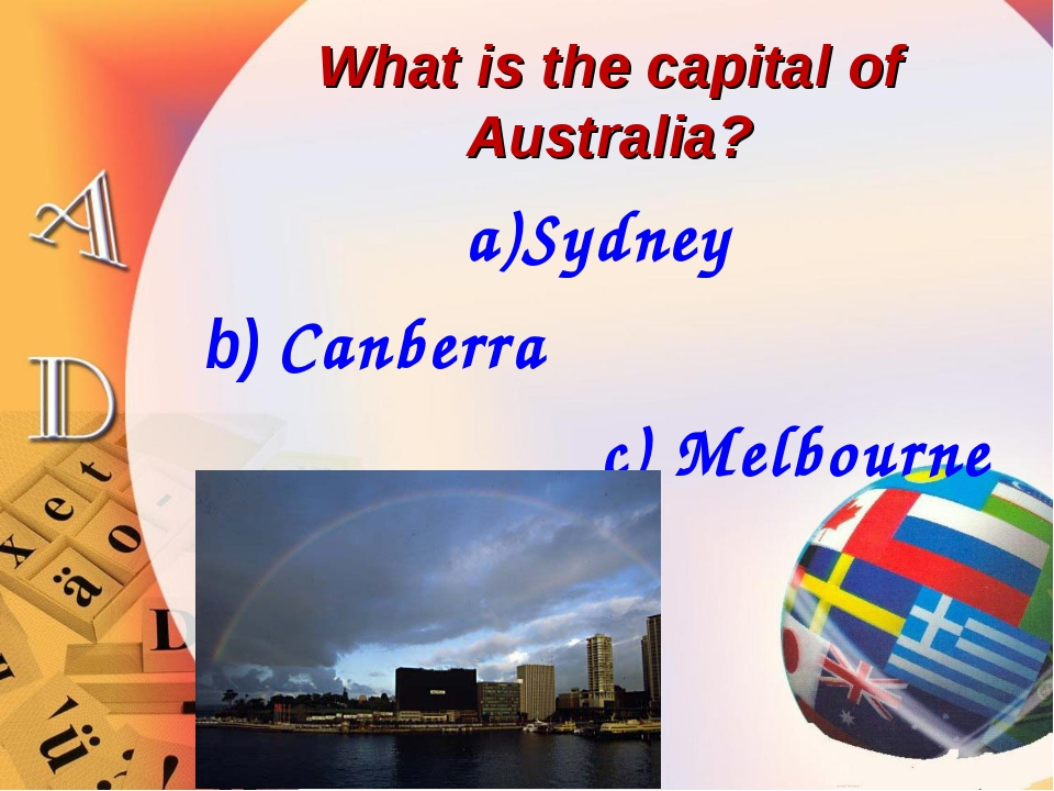 What is the capital of Australia? a)Sydney b) Canberra c) Melbourne