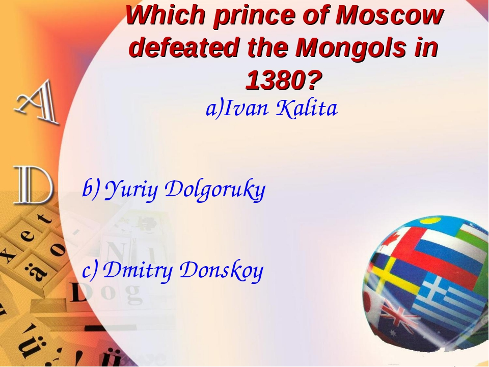 Which prince of Moscow defeated the Mongols in 1380? a)Ivan Kalita b) Yuriy D...
