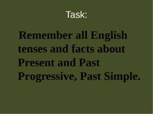 Task: Remember all English tenses and facts about Present and Past Progressiv