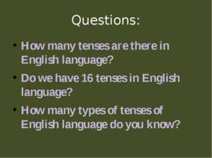Questions: How many tenses are there in English language? Do we have 16 tense