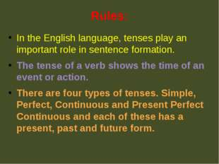 Rules: In the English language, tenses play an important role in sentence for