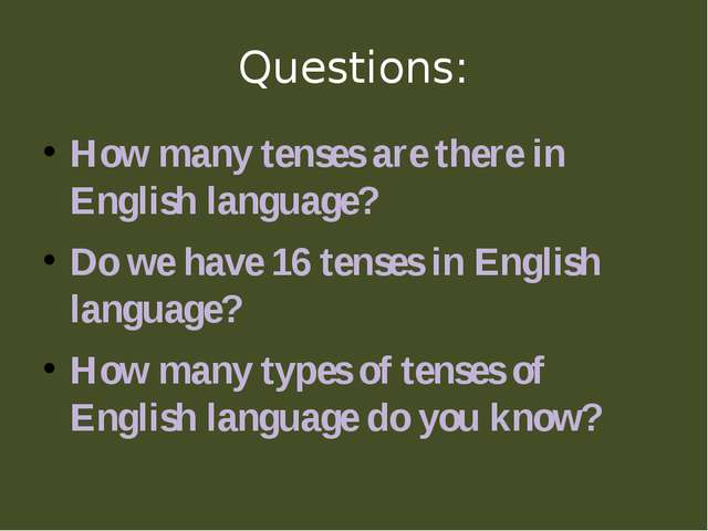 Questions: How many tenses are there in English language? Do we have 16 tense...