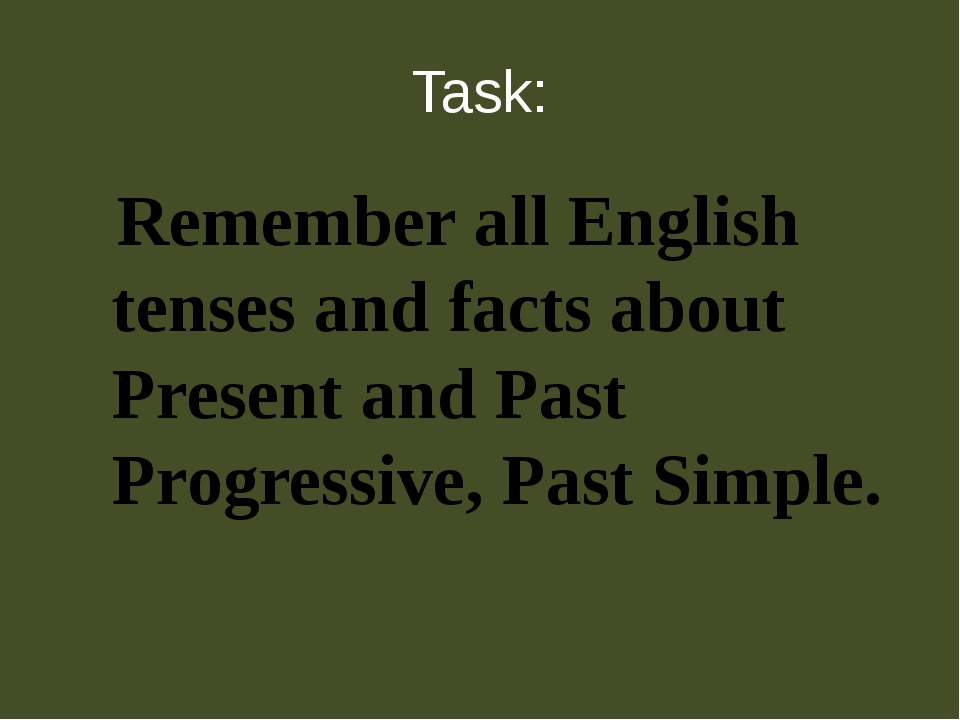 Task: Remember all English tenses and facts about Present and Past Progressiv...