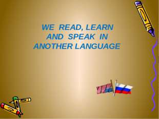 WE READ, LEARN AND SPEAK IN ANOTHER LANGUAGE