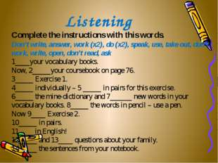 Listening Complete the instructions with this words. Don't write, answer, wor