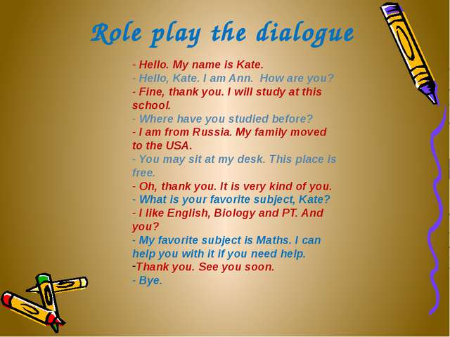 Role play the dialogue - Hello. My name is Kate. - Hello, Kate. I am Ann.  Ho...