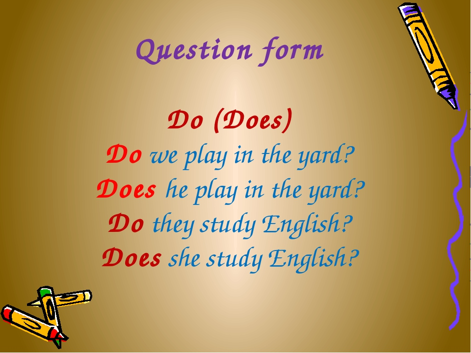 Question form Do (Does) Do we play in the yard? Does he play in the yard? Do...